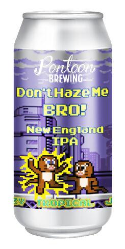 Don't Haze Me Bro, Pontoon Brewing