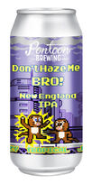 Don't Haze Me Bro, Pontoon Brewing